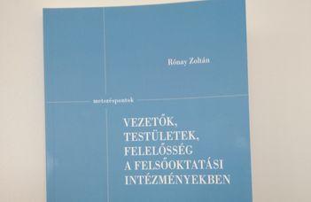 Megjelent Rónay Zoltán Vezetők, testületek, felelősség a felsőoktatási intézményekben című könyve